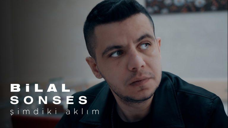 Bilal SONSES imdiki Aklm Official Video