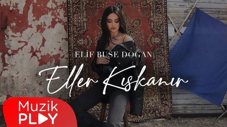 Elif Buse Doan Eller Kskanr Official Video