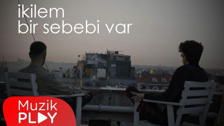 kilem Bir Sebebi Var Official Video